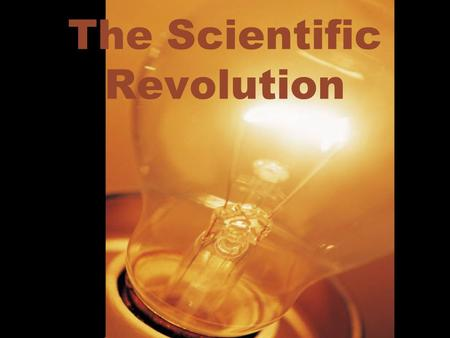 The Scientific Revolution. Scientific Revolution-