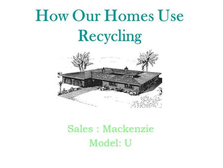 How Our Homes Use Recycling Sales : Mackenzie Model: U.