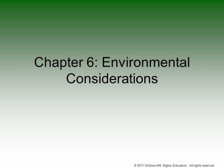 Chapter 6: Environmental Considerations © 2011 McGraw-Hill Higher Education. All rights reserved.