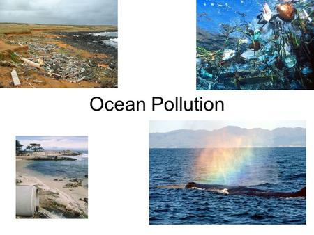 Ocean Pollution. Think about it…. How could ocean pollution affect your life? Think of ways you contribute to ocean pollution in your daily life.