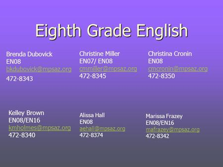 Eighth Grade English Brenda Dubovick EN08 472-8343 Marissa Frazey EN08/EN16 472-8342 Kelley Brown EN08/EN16