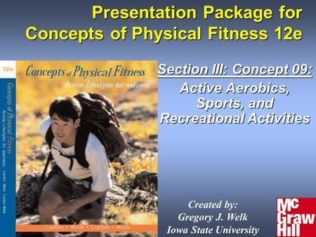 Presentation Package for Concepts of Physical Fitness 12e Section III: Concept 09: Active Aerobics, Sports, and Recreational Activities Created by: Gregory.