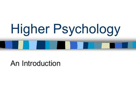Higher Psychology An Introduction. Recommended Entry Candidates will normally be expected to have attained the following or equivalent: –Standard Grade.
