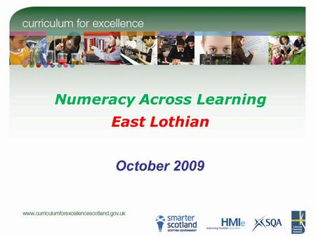 Numeracy Across Learning East Lothian October 2009.