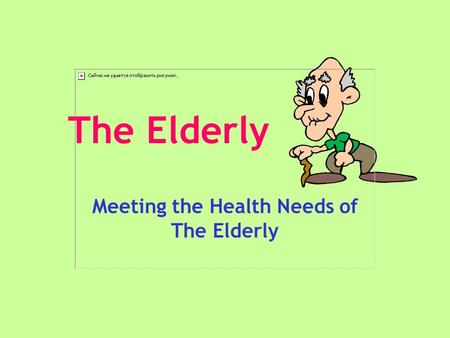 The Elderly Meeting the Health Needs of The Elderly.