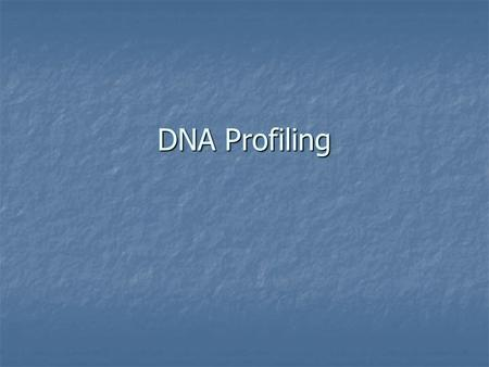 DNA Profiling. There are two methods used to carry out DNA profiling There are two methods used to carry out DNA profiling DNA profiling using a probe.