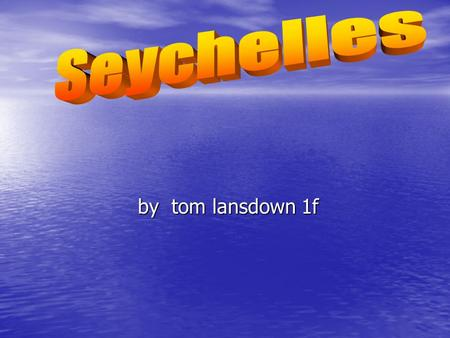 By tom lansdown 1f by tom lansdown 1f. Where is it? Where is it? The seychelles are a group of islands upove madagascar. The seychelles are a group of.