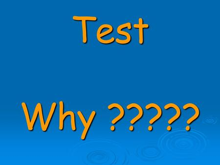 Test Why ?????. To measure my level of fitness before I start a Training Programme To measure my level of fitness before I start a Training Programme.