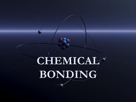 CHEMICAL BONDING. INTRODUCTION Atoms do not tend to exist on their own Atoms do not tend to exist on their own Most often, they are found joined together,