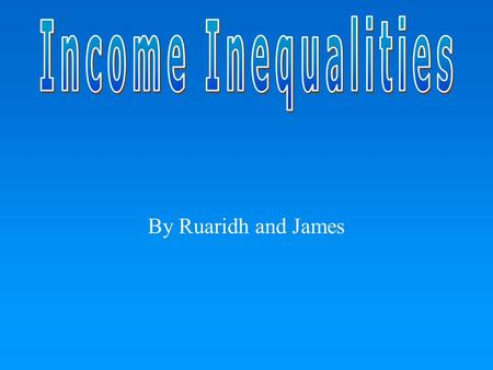 By Ruaridh and James. Definition Economic inequalities comprises all differences in the distribution of economic assets and income.