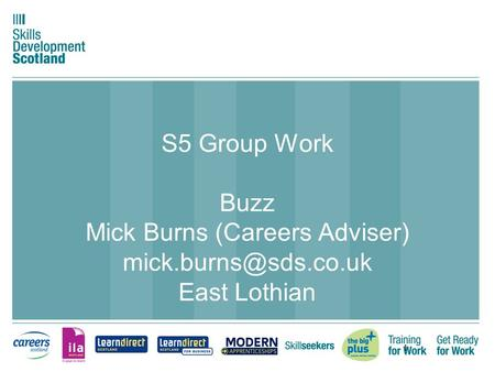1 S5 Group Work Buzz Mick Burns (Careers Adviser) East Lothian.