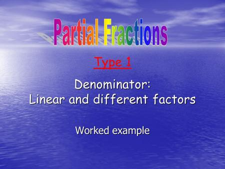 Denominator: Linear and different factors