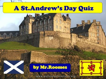 By Mr.Roomes A St.Andrews Day Quiz. Q1. Can you recognise the shape of Scotland ? Is it A, B, C or D ?……… AB C D.