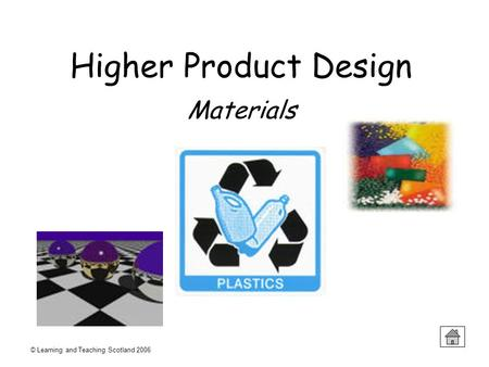 © Learning and Teaching Scotland 2006 Higher Product Design Materials.
