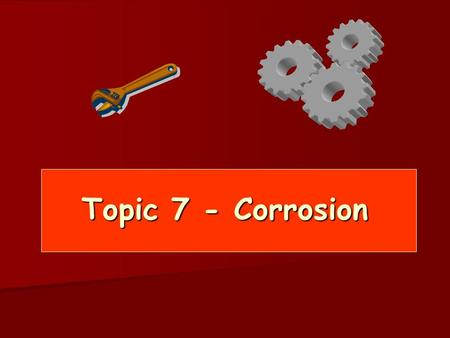Topic 7 - Corrosion. Topic 7 Corrosion Lesson 1/2 These outcomes relate to the PowerPoint Slides 1-4 on Corrosion.