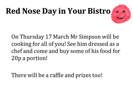 Red Nose Day in Your Bistro On Thursday 17 March Mr Simpson will be cooking for all of you! See him dressed as a chef and come and buy some of his food.