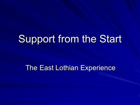 The East Lothian Experience Support from the Start.