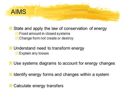 AIMS State and apply the law of conservation of energy