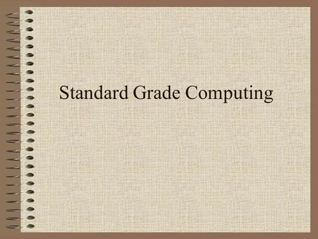 Standard Grade Computing. General Credit Computer Systems General Purpose Packages Communications and Networks Industrial Applications.