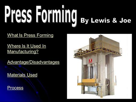 Press Forming By Lewis & Joe What Is Press Forming Where Is It Used In