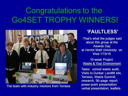 Congratulations to the Go4SET TROPHY WINNERS! FAULTLESS -Thats what the judges said about this group at the Awards Day at Herriot Watt University on Wed.