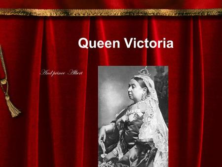 Queen Victoria And prince Albert 1837 Queen Victoria became Queen of Britain. When Queen Victoria was on the throne Britains mighty EMPIRE!!!!!!! Traveled.