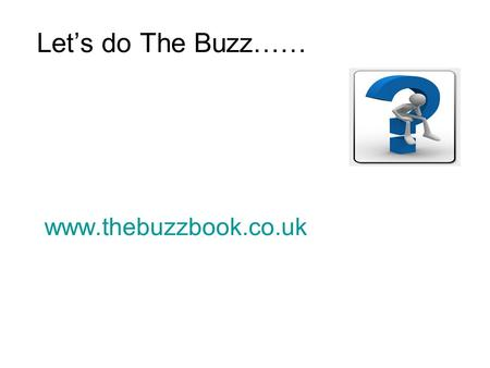 Www.thebuzzbook.co.uk Lets do The Buzz……. EI I think out loud I generally act quickly Im a good talker I prefer to stand out I think before I speak I.