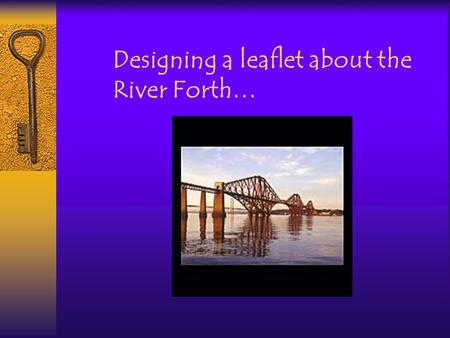 Designing a leaflet about the River Forth…. We have been learning about the River Forth in many of our lessons. In S_____e we have found out about water,