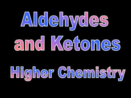 Aldehydes and Ketones Higher Chemistry.