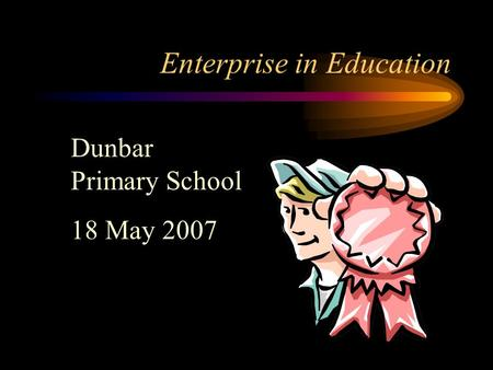 Enterprise in Education Dunbar Primary School 18 May 2007.