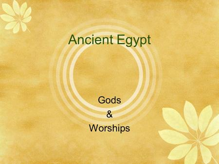 Ancient Egypt Gods & Worships. Worship The ancient Egyptians worshipped hundreds of God and Goddess, each one connected to a different side of life or.