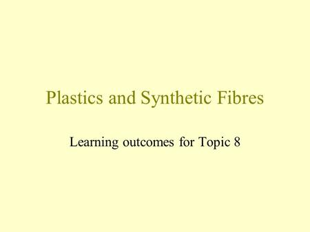 Plastics and Synthetic Fibres Learning outcomes for Topic 8.