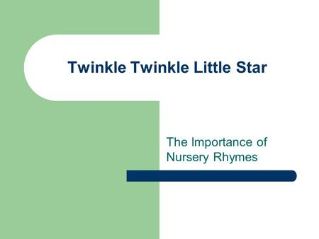 Twinkle Twinkle Little Star The Importance of Nursery Rhymes.