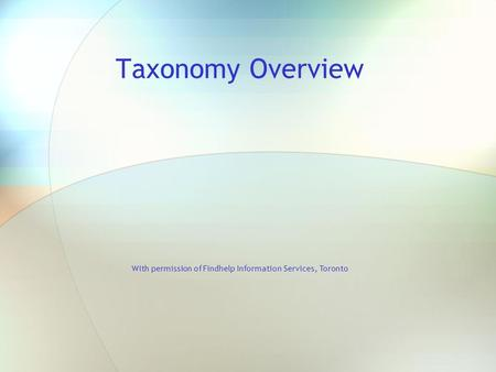 Taxonomy Overview With permission of Findhelp Information Services, Toronto.