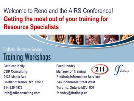 Welcome to Reno and the AIRS Conference! Getting the most out of your training for Resource Specialists Cathleen Kelly Faed Hendry CDK Consulting Manager.