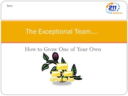 How to Grow One of Your Own The Exceptional Team…. Terri.