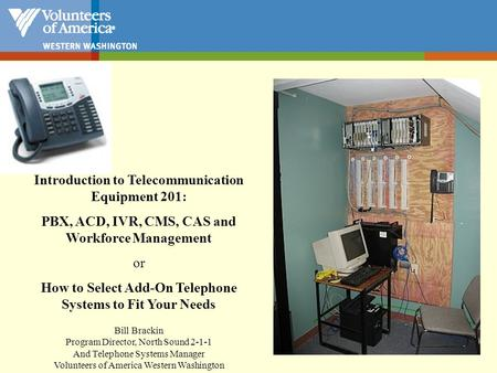 Introduction to Telecommunication Equipment 201: PBX, ACD, IVR, CMS, CAS and Workforce Management or How to Select Add-On Telephone Systems to Fit Your.