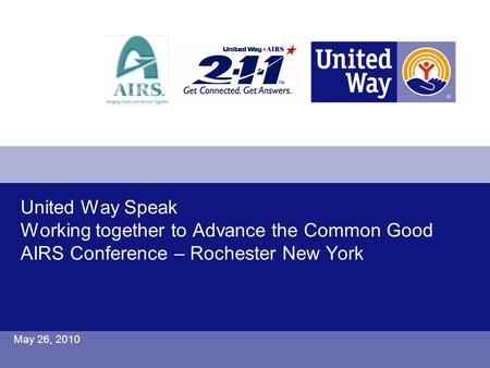 United Way Speak Working together to Advance the Common Good AIRS Conference – Rochester New York May 26, 2010.