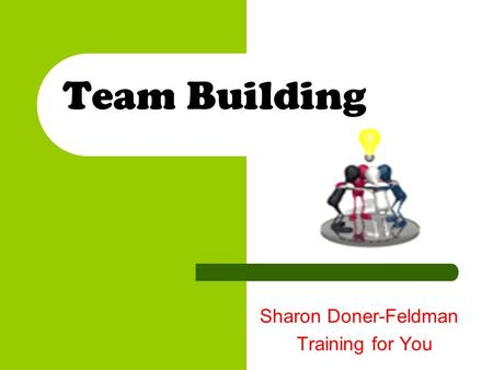 Team Building Sharon Doner-Feldman Training for You.