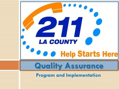 Program and Implementation. Plans for the next 90 minutes and beyond! Define quality assurance for a 2-1-1 program Implementation plans Utilization of.
