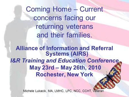 Michele Lukacik, MA, LMHC, LPC, NCC, CCHT, Veteran Coming Home – Current concerns facing our returning veterans and their families. Alliance of Information.