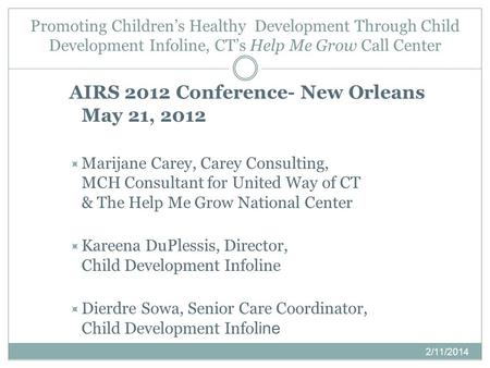 Promoting Childrens Healthy Development Through Child Development Infoline, CTs Help Me Grow Call Center 2/11/2014 AIRS 2012 Conference- New Orleans May.