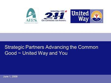 Strategic Partners Advancing the Common Good ~ United Way and You June 1, 2009.