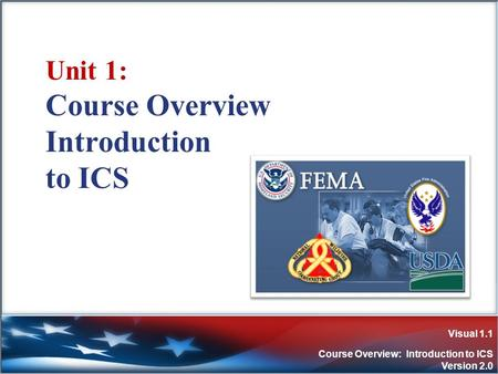Visual 1.1 Course Overview: Introduction to ICS Version 2.0 Unit 1: Course Overview Introduction to ICS.