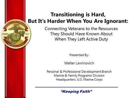 Transitioning is Hard, But Its Harder When You Are Ignorant: Connecting Veterans to the Resources They Should Have Known About When They Left Active Duty.
