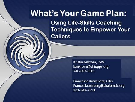 Whats Your Game Plan: Francesca Kranzberg, CIRS 301-348-7313 Kristin Ankrom, LSW 740-687-0501.
