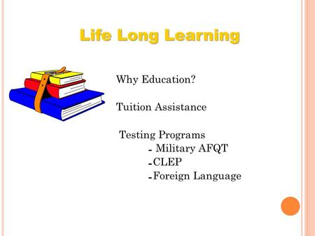 Life Long Learning Why Education? Tuition Assistance Testing Programs