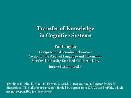 Pat Langley Computational Learning Laboratory Center for the Study of Language and Information Stanford University, Stanford, California USA