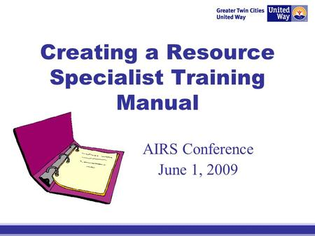 Creating a Resource Specialist Training Manual AIRS Conference June 1, 2009.