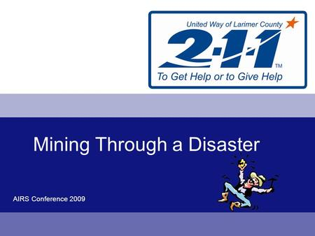 AIRS Conference 2009 Mining Through a Disaster. Where did I get my information? A Compilation of Resources AIRS Tool Kit Disaster Response Team National.